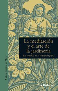 Libro LA MEDITACION Y EL ARTE DE LA JARDINERIA: LAS SEMILLAS DE LA CONCIENCIA PLENA