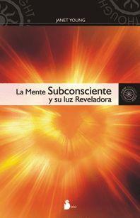 Libro LA MENTE SUBCONSCIENTE Y SU LUZ REVELADORA