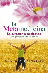 Libro LA METAMEDICINA: LA CURACION A TU ALCANCE. DIME QUE TE DUELE Y TE DIRE POR QUE