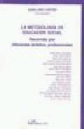 Libro LA METODOLOGIA EN EDUCACION SOCIAL: RECORRIDO POR DIFERENTES AMBI TOS PROFESIONALES