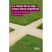 Libro LA MITAD DE LA VIDA COMO TAREA ESPIRITUAL: LA CRISIS DE LOS 40-5 0 AÑOS