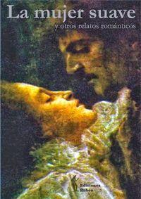 Libro LA MUJER SUAVE Y OTROS RELATOS ROMANTICOS