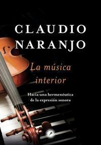 Libro LA MUSICA INTERIOR: HACIA UNA HERMENEUTICA DE LA EXPRESION SONORA
