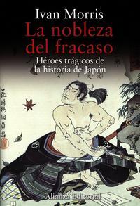 Libro LA NOBLEZA DEL FRACASO: HEROES TRAGICOS DE LA HISTORIA DE JAPON