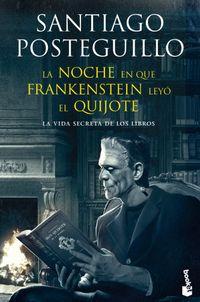 Libro LA NOCHE EN QUE FRANKENSTEIN LEYO EL QUIJOTE: LA VIDA SECRETA DE LOS LIBROS