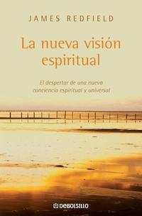 Libro LA NUEVA VISION ESPIRITUAL: EL DESPERTAR DE UNA NUEVA CONCIENCIA ESPIRITUAL Y UNIVERSAL