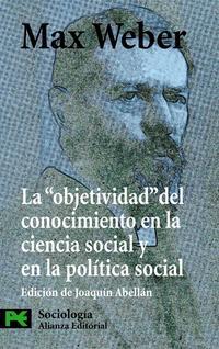 Libro LA OBJETIVIDAD DEL CONOCIMIENTO EN LA CIENCIA SOCIAL Y EN LA POLI TICA SOCIAL