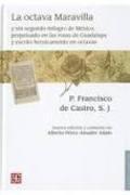 Libro LA OCTAVA MARAVILLA Y SIN SEGUNDO MILAGRO DE MEXICO PERPETUADO EN LAS ROSAS DE GUADALUPE Y ESCRITO HEROICAMENTE EN OCTAVAS