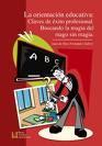 Libro LA ORIENTACION EDUCATIVA: CLAVES DE EXITO PROFESIONAL. BUSCANDO L A MAGIA DEL MAGO SIN MAGIA