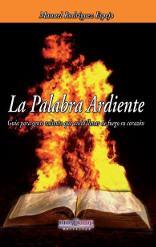 Libro LA PALABRA ARDIENTE: GUIA PARA GENTE VALIENTE QUE ANSIA LLENAR DE FUEGO SU CORAZON