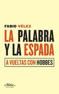 Libro LA PALABRA Y LA ESPADA: A VUELTAS CON HOBBES