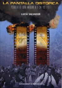 Libro LA PANTALLA DISTOPICA: PESADILLAS DEL SUEÑO AMERICANO EN EL CINE POST 11-S