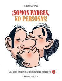 Libro LA PAREJITA ¡SOMOS PADRES, NO PERSONAS!: GUIA PARA PADRES DESESPE RADAMENTE INEXPERTOS 2
