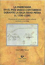 Libro LA PARROQUIA EN EL PAIS VASCO-CANTABRICO DURANTE LA BAJA EDAD MED IA
