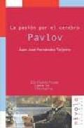 Libro LA PASION POR EL CEREBRO DE PAVLOV