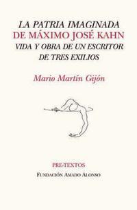 Libro LA PATRIA IMAGINADA DE MAXIMO JOSE KAHN: VIDA Y OBRA DE UN ESCRIT OR DE TRES EXILIOS