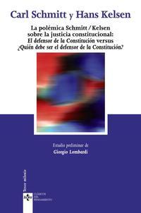 Libro LA POLEMICA SCHMITT / KELSEN SOBRE LA JUSTICIA CONSTITUCIONAL: EL DEFENSOR DE LA CONSTITUCION VERSUS ¿QUIEN DEBE SER EL DEFENSOR DE LA CONSTITUCION?