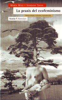 Libro LA PRAXIS DEL ECOFEMINISMO: BIOTECNOLOGIA, CONSUMO, REPRODUCCION