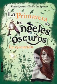 Libro LA PRIMAVERA DE LOS ANGELES OSCUROS: LA EJECUCION