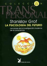 Libro LA PSICOLOGIA DEL FUTURO: INTEGRANDO EL ESPIRITU EN NUESTRA COMPR ENSION DE LA ENFEMEDAD MENTAL