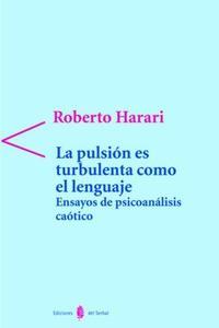 Libro LA PULSION ES TURBULENTA COMO EL LENGUAJE: ENSAYOS DE PSICOANALIS IS CAOTICO