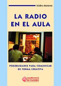 Libro LA RADIO EN EL AULA: POSIBILIDADES PARA COMUNICAR DE FORMA CREATI VA: