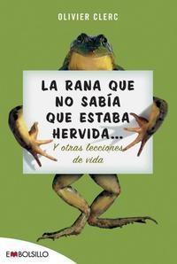 Libro LA RANA QUE NO SABIA QUE ESTABA HERVIDA Y OTRAS LECCIONES DE LA V IDA
