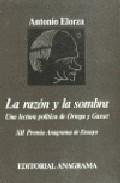 Libro LA RAZON Y LA SOMBRA: UNA LECTURA POLITICA DE ORTEGA Y GASSET