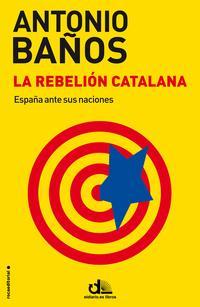 Libro LA REBELION CATALANA: ESPAÑA ANTE SUS NACIONES