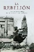 Libro LA REBELION: LA LUCHA CLANDESTINA POR LA INDEPENDENCIA DE ISRAEL