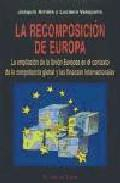 Libro LA RECOMPOSICION DE EUROPA: LA AMPLIACION DE LA UNION EUROPEA EN EL CONTEXTO DE LA COMPETENCIA GLOBAL Y LAS FINANZAS INTERNACIONALES