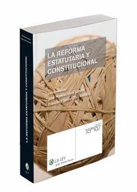 Libro LA REFORMA ESTATUTARIA Y CONSTITUCIONAL