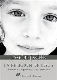 Libro LA RELIGIÓN DE JESÚS: COMENTARIO AL EVANGELIO DIARIO - CICLO A