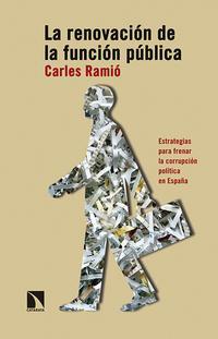 Libro LA RENOVACION DE LA FUNCION PUBLICA: ESTRATEGIAS PARA FRENAR LA CORRUPCION POLITICA EN ESPAÑA
