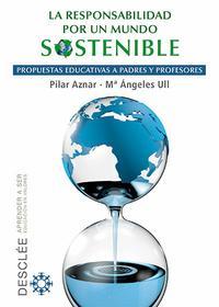 Libro LA RESPONSABILIDAD POR UN MUNDO SOSTENIBLE: PROPUESTAS EDUCATIVAS A PADRES Y PROFESORES