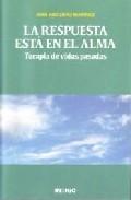 Libro LA RESPUESTA ESTA EN EL ALMA: TERAPIA DE VIDAS PASADAS