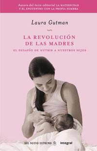 Libro LA REVOLUCION DE LAS MADRES: EL DESAFIO DE NUTRIR A NUESTROS HIJO S