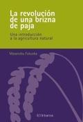 Libro LA REVOLUCION DE UNA BRIZNA DE PAJA: UNA INTRODUCCION A LA AGRICULTURA NATURAL