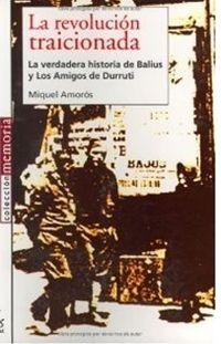 Libro LA REVOLUCION TRAICIONADA: LA VERDADERA HISTORIA DE BALIUS Y LOS AMIGOS DE DURRUTI