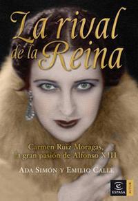 Libro LA RIVAL DE LA REINA: CARMEN RUIZ MORAGAS, LA GRAN PASION DE ALFONSO XIII