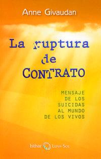 Libro LA RUPTURA DE CONTRATO: MENSAJE DE LOS SUICIDAS AL MUNDO DE LOS V IVOS
