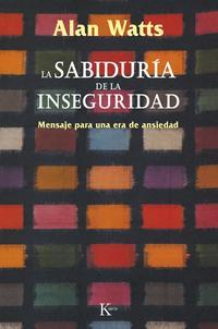 Libro LA SABIDURIA DE LA INSEGURIDAD: MENSAJE PARA UNA ERA DE ANSIEDAD
