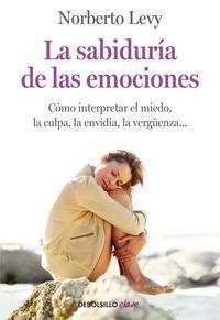 Libro LA SABIDURIA DE LAS EMOCIONES: DESCUBRE LO QUE NOS ENSEÑA EL MIED O, LA CULPA, LA VERGÜENZA