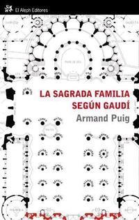 Libro LA SAGRADA FAMILIA SEGUN GAUDI: COMPRENDER UN SIMBOLO