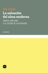 Libro LA SALVACION DEL ALMA MODERNA: TERAPIA, EMOCIONES Y LA CULTURA DE LA AUTOAYUDA