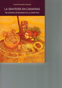 Libro LA SANTERIA EN CANARIAS: RELIGIONES AFRICANAS EN LA DIASPORA