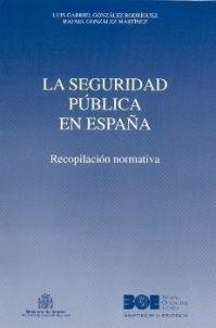 Libro LA SEGURIDAD PUBLICA EN ESPAÑA: RECOPILACION NORMATIVA