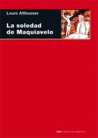 Libro LA SOLEDAD DE MAQUIAVELO: MARX, MAQUIAVELO, SPINOZA, LENIN