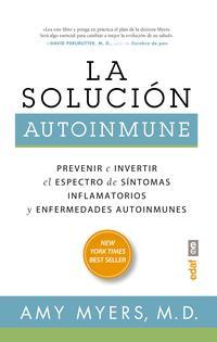 Libro LA SOLUCION AUTOINMUNE: PREVENIR E INVERTIR EL ESPECTO DE SINTOMAS Y ENFERMEDADES AUTOINMUNES
