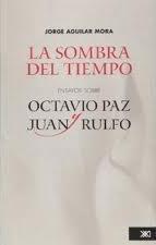 Libro LA SOMBRA DEL TIEMPO: ENSAYOS SOBRE OCTAVIO PAZ Y JUAN RULFO